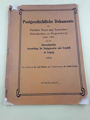Postgeschichtliche Dokumente des Fürstlich Thurn und Taxisschen Zentralarchivs zu Regensburg (1504-1909). Auf der Internationalen Ausstellung für Buchgewerbe und Graphik zu Leipzig 1914.