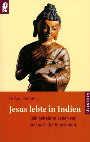 Jesus lebte in Indien. Sein geheimes Leben vor und nach der Kreuzigung