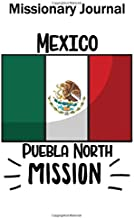 Missionary Journal Mexico Puebla North Mission: Mormon missionary journal to remember their LDS mission experiences while serving in the Puebla North Mexico Mission