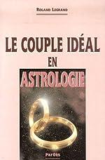 Le couple idéal en astrologie de Roland Legrand