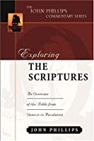 Exploring the Scriptures: An Overview of the Bible from Genesis to Revelation (The John Phillips Commentary Series)