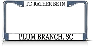 Sign Destination Metal Insert License Plate Frame I'd Rather Be in Plum Branch, Sc Style A Weatherproof Car Accessories Chrome 2 Holes Solid Insert Set of 2