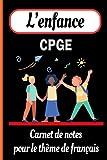 L'enfance CPGE: Carnet de notes pour le thème de français destiné aux élèves et profs de prépa scientifique
