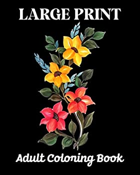 Large Print Adult Coloring Book  Beautiful flower coloring book for seniors in large print Adults Beginner Women and Men Girls 50 Easy and Simple .. Scenes  Easy Coloring Books For Adults