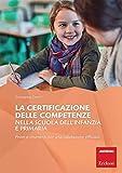 La certificazione delle competenze nella scuola dell'infanzia e primaria. Prove e strumenti per una valutazione efficace