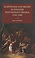 Scepticism and Belief in English Witchcraft Drama, 1538-1681 (Lund University Press)