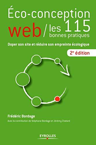 Eco-conception web / les 115 bonnes pratiques: Doper son site et réduire son empreinte écologique.