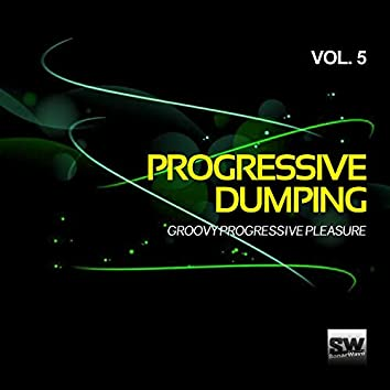 Progressive Dumping, Vol. 5 (Groovy Progressive Pleasure)