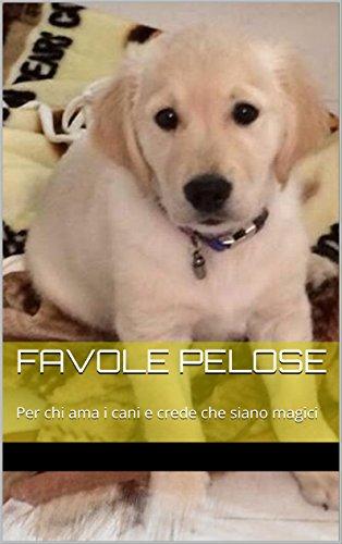 Favole pelose: Per chi ama i cani e crede che siano magici (Le favole del Bosco degli Angeli Vol. 3)