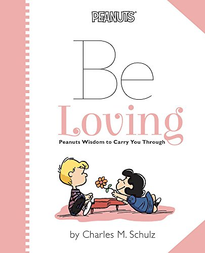 Download Peanuts: Be Loving: Peanuts Wisdom to Carry You Through 0762454911