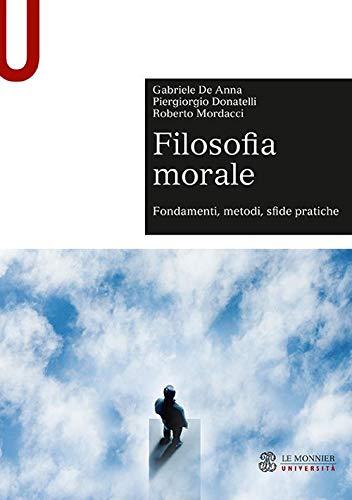 Filosofia morale. Fondamenti, metodi, sfide pratiche
