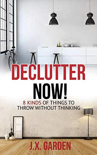 Declutter Now!: 8 Kinds Of Things To Throw Without Thinking