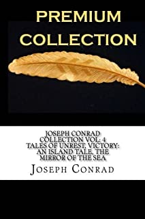 Joseph Conrad Collection Vol: 4 Tales of Unrest, Victory: An Island Tale, The Mirror of the Sea,