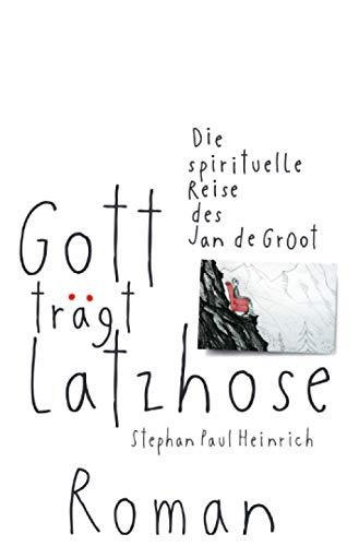 Gott trägt Latzhose: Die spirituelle Reise des Jan de Groot