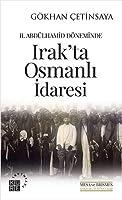 II. Abdülhamid Döneminde Irak'ta Osmanli Idaresi