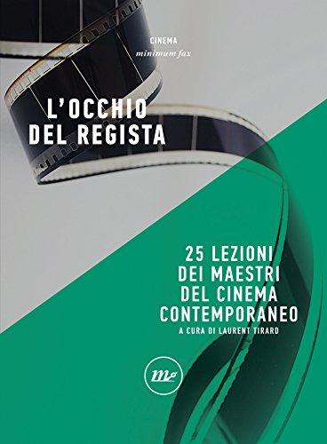 L'occhio del regista. 25 lezioni dei maestri del cinema contemporaneo (Minimum Fax cinema Vol. 10)