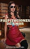 PALPITACIONES DE AMOR: Confesiones íntimas, historias de sexo, asuntos de adultos, amor, placer, fantasía, citas