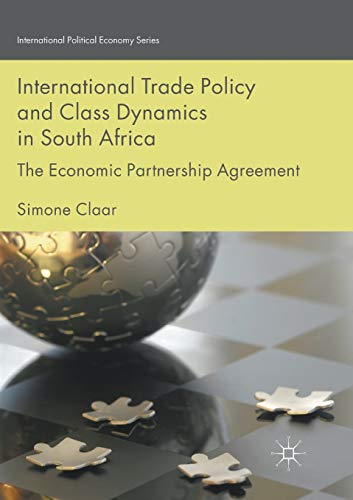 International Trade Policy and Class Dynamics in South Africa: The Economic Partnership Agreement (International Political Economy Series)