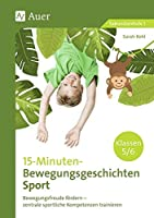 15-Minuten-Bewegungsgeschichten Sport Klassen 5-6: Bewegungsfreude foerdern - zentrale sportliche Kompetenzen trainieren