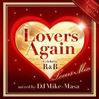 Lovers Again ~Celebrity R&B Lovers Mix~ mixed by DJ Mike-Masa