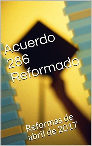 Acuerdo 286 Reformado: Reformas de abril de 2017 (Spanish Edition)
