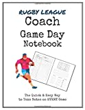 Rugby League Coach Game Day Notebook: Quick & Easy Way to Make Notes on Your Team's Next 50 Games