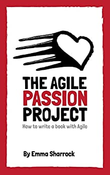 The Agile Passion Project - How to write a book with Agile by [Emma Sharrock]