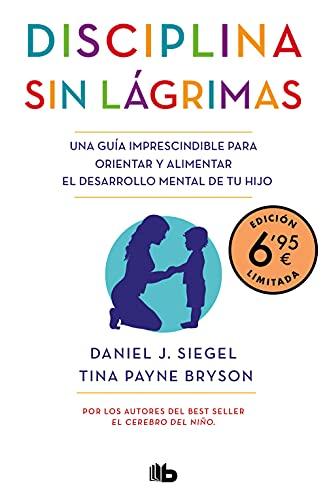 Disciplina sin lágrimas (edición limitada a precio especial): Una guía imprescindible para orientar y alimentar el desarrollo mental de tu hijo (CAMPAÑAS)