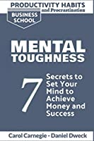 Productivity Habits and Procrastination - Mental Toughness: 7 Secrets to Develop your Mind and Achieve your Dreams - Master Your Mindset and Become a Leader (Emotional Intelligence for Leadership)