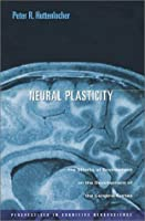 Neural Plasticity: The Effects of Environment on the Development of the Cerebral Cortex (Perspectives in Cognitive Neuroscience)