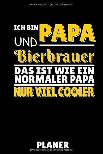 ICH BIN PAPA UND BIERBRAUER DAS IST WIE EIN NORMALER PAPA NUR VIEL COOLER PLANER: DIN A5 TAGESPLANER Craft Bier   Bier selbst brauen   Bierbrauen Buch ... Männer   Biertrinken   Anfänger   Bierbuch