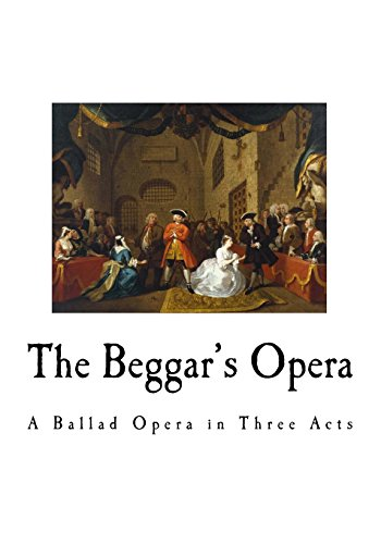The Beggar's Opera: A Ballad Opera in Three Acts