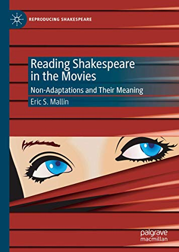 Reading Shakespeare in the Movies: Non-Adaptations and Their Meaning (Reproducing Shakespeare)