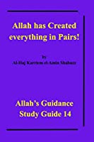 Allah has Created everything in Pairs!