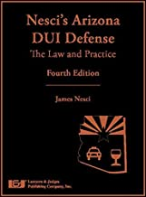 Nesci's Arizona Dui Defense: The Law and Practice by James Nesci (2015-03-09)
