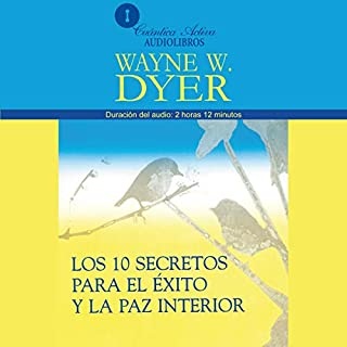 Los 10 Secretos Para el Exito y la Paz Interior [10 Secrets for Success and Inner Peace]                   By:                                                                                                                                 Dr. Wayne W. Dyer                               Narrated by:                                                                                                                                 Christopher Fred Smith                      Length: 2 hrs and 12 mins     82 ratings     Overall 4.8