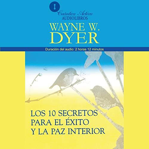 Los 10 Secretos Para el Exito y la Paz Interior [10 Secrets for Success and Inner Peace] audiobook cover art