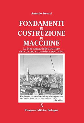 Fondamenti di costruzione di macchine. La meccanica delle strutture vista da uno strutturalista meccanico