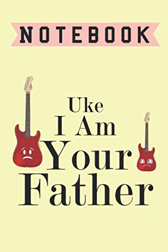 Uke I Am Your Father, Notebook: Lined Notebook / journal Gift,100 Pages,6x9,Soft Cover,Matte Finish , composition Blank ruled notebook for you or as a ... or for you to use at home or at your office