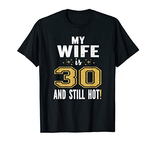 My Wife Is 30 And Still Hot 30th Birthday Gift For Her T-Shirt