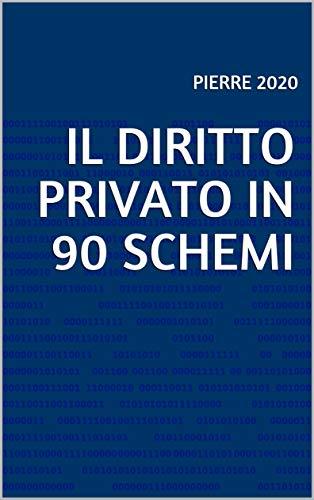 IL DIRITTO PRIVATO IN 90 SCHEMI (Le mappe di Pierre Vol. 33)