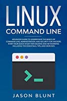 Linux command line: Advanced guide to understand the basics of command line, administration and security for hackers. Start your quick study for hacking and networking. Including the essentials, tips and exercises (Programming)
