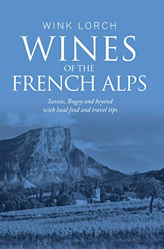 Wines Of The French Alps: Savoie, Bugey and beyond with local food and travel tips (English Edition)