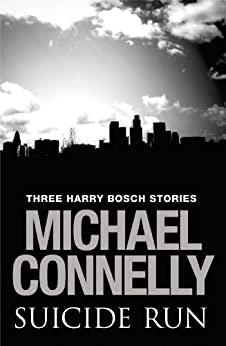 Suicide Run: Three Harry Bosch Stories by [Michael Connelly]