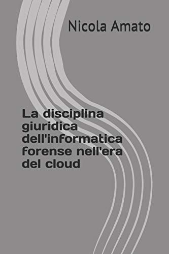La disciplina giuridica dell'informatica forense nell'era del cloud