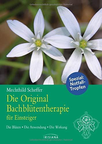 Scheffer, Mechthild:<br />Die Original Bach-Blüten-Therapie für Einsteiger - jetzt bei Amazon bestellen