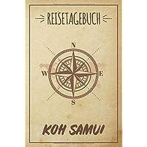 Reisetagebuch Koh Samui: Das ultimative Reisejournal fuer Koh Samui   Urlaub Logbuch, Reiseerinnerungen, Sehenswuerdigkeiten   Platz fuer 120 Tage