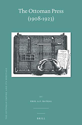 The Ottoman Press (1908-1923) (The Ottoman Empire and Its Heritage: Politics, Society and Economy, Band 67)