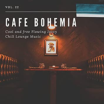 Cafe Bohemia - Cool And Free Flowing Jazzy Chill Lounge Music, Vol. 22
