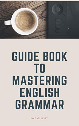 Guide Book To Mastering English Grammar (English Edition)